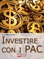 Investire con i PAC. Come Capitalizzare il Denaro Creando un Rendimento Costante con la Formula dell'Interesse Composto (Ebook Italiano - Anteprima Gratis) (ebook)