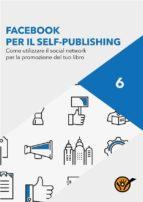 Facebook per scrittori. Come utilizzare il social network per la promozione del tuo libro (ebook)