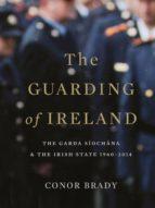 The Guarding of Ireland - The Garda Síochána and the Irish State 1960-2014 (ebook)