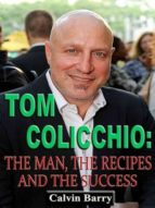 Tom Colicchio: The Man, the Recipes and the Success (ebook)