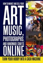 How to Market and Sell Your Art, Music, Photographs, & Handmade Crafts Online (ebook)