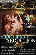Supernatural Seduction - A Sexy Anthology of 4 Paranormal Short Stories from Steam Books (ebook)