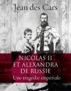 Nicolas II et Alexandra de Russie : une tragédie impériale (ebook)