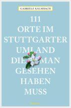 111 Orte im Stuttgarter Umland, die man gesehen haben muss (ebook)