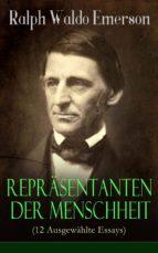 Repräsentanten der Menschheit (12 Ausgewählte Essays) - Vollständige deutsche Ausgabe  (ebook)