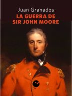 La guerra de Sir John Moore. (ebook)