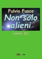Non solo alieni - Vol. III (ebook)
