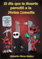 EL DÍA QUE LA MUERTE PARODIÓ A LA DIVINA COMEDIA (EPUB) (ebook)