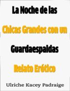 La Noche De Las Chicas Grandes Con Un Guardaespaldas: Relato Erótico (ebook)