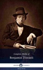 Delphi Complete Works of Benjamin Disraeli (Illustrated) (ebook)