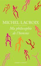 Ma philosophie de l'homme (ebook)