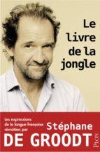 Le livre de la jongle - Les expressions de la langue française revisitées par Stéphane De Groodt (ebook)