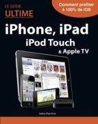 Le guide ultime iPhone, iPad, iTunes (ebook)