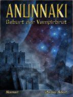 ANUNNAKI - Geburt der Vampirbrut (ebook)