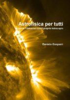 Astrofisica per tutti. Scoprire l'Universo con il proprio telescopio (ebook)