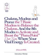 "Chakras, Mudras and Prana: the 7 Basic Mudras to Balance the Chakras. And the 8th Mudra -Esoteric and Powerful- to Activate and Boost the ""Prana Point"" Dan Tian, Where Your Vital Energy is Created. (Manual #005) (ebook)"
