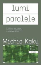 Lumi paralele. O călătorie prin creație, dimensiuni superioare și viitorul cosmosului (ebook)