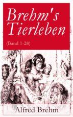 Brehm's Tierleben - Vollständige Ausgabe mit 350 Abbildungen (Band 1-28) (ebook)