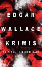 Edgar Wallace-Krimis: 78 Titel in einem Band (Vollständige deutsche Ausgaben)