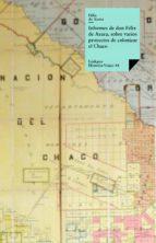 Informes de don Félix Azara, sobre varios proyectos de colonizar el Chaco (ebook)