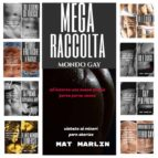 Mega raccolta 2014/2016 mondo gay (gay ebook porn) Mat Marlin (ebook)