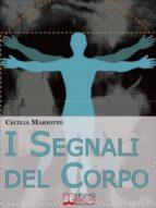 I Segnali del Corpo. Comprendere la Psicosomatica per Conoscere il Proprio Corpo. (Ebook italiano - Anteprima Gratis)  (ebook)