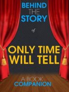 ONLY TIME WILL TELL - BEHIND THE STORY (A BOOK COMPANION)