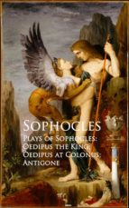 Plays of Sophocles: Oedipus the King; Oedipus at Colonus; Antigone (ebook)
