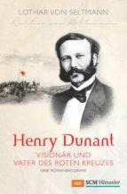 Henry Dunant - Visionär und Vater des Roten Kreuzes (ebook)