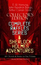 COLLECTOR'S EDITION – COMPLETE RAFFLES SERIES & SHERLOCK HOLMES ADVENTURES: 60+ Novels & Stories in One Volume (Mystery & Crime Classics) (ebook)