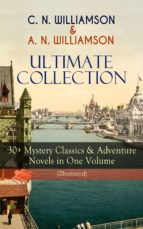 C. N. WILLIAMSON & A. N. WILLIAMSON Ultimate Collection: 30+ Mystery Classics & Adventure Novels in One Volume (Illustrated) (ebook)