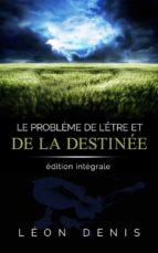 Le problème de l'Être et de la Destinée: édition intégrale (ebook)