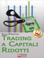 Trading A Capitali Ridotti. Investire in Borsa e Diventare un Mini Day-Trader con 10.000 euro. (Ebook Italiano - Anteprima Gratis) (ebook)
