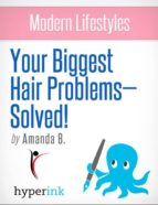 Modern Lifestyles: Your Biggest Hair Problem Solved! (ebook)