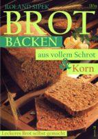 Brotbacken aus vollem Schrot und Korn (ebook)