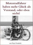 Motorradfahrer haben entweder mehr Glück als Verstand (ebook)
