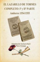 EL LAZARILLO DE TORMES COMPLETO: Iª Y IIª PARTE (AMBERES 1554/1555- LECTURA FÁCIL