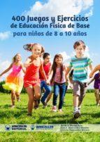 400 JUEGOS Y EJERCICIOS DE EDUCACIÓN FÍSICA DE BASE PARA NIÑOS DE 8 A 10 AÑOS