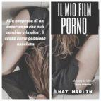 Il mio film porno (ebook porn) Mat Marlin (ebook)