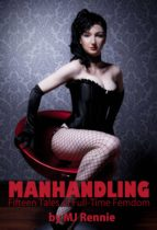 Manhandling: Fifteen Tales of Full Time Femdom (ebook)