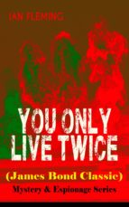 YOU ONLY LIVE TWICE (James Bond Classic) – Mystery & Espionage Series (ebook)