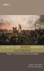 LOS REYES QUE NUNCA REINARON: LOS CARLISTAS (ebook)