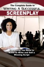 The Complete Guide to Writing a Successful Screenplay (ebook)