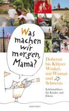 Was machen wir morgen, Mama? Doberan bis Klützer Winkel mit Wismar und Schwerin (ebook)