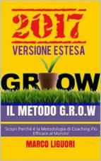 Il Metodo G.R.O.W. 2017 - VERSIONE ESTESA - Obiettivi e Problem Solving Nella vita e Nel Business: (ebook)
