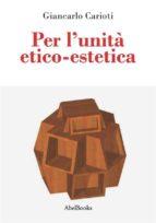 Per l'unità etico-estetica (ebook)