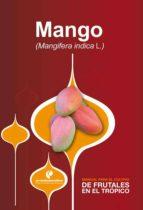 Manual para el cultivo de frutales en el trópico. Mango (ebook)