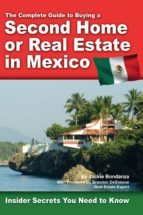 The Complete Guide to Buying a Second Home or Real Estate in Mexico (ebook)