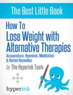 How to Lose Weight with Alternative Therapies: Acupuncture, Hypnosis, Meditation and Herbal Remedies (ebook)