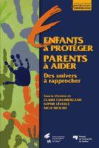 Enfants à protéger, des parents à aider : deux univers à rapprocher (ebook)